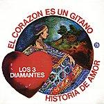 Los Tres Diamantes El Corazón Es Es Un Gitano / Historia De Amor