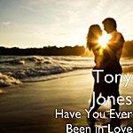 Tony Jones Have You Ever Been In Love