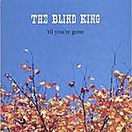 The Blind King Til You're Gone