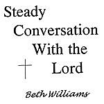 Beth Williams Steady Conversation With The Lord