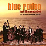 Blue Rodeo Just Like A Vacation/2 Cd Set