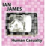 Ian James Human Casualty