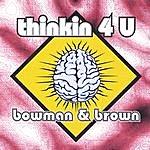 Bowman & Brown Thinkin 4 U