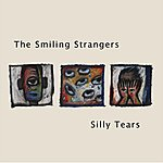 The Smiling Strangers Silly Tears