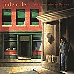 Jude Cole I Don't Know Why I Act This Way