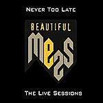 Beautiful Mess Never Too Late: The Live Sessions