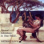 Michael Levy Musical Adventures In Time Travel