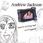 Andrew Jackson Memories Of Things That Never Happened