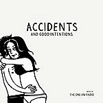 The One AM Radio Accidents & Good Intentions