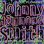 """Johnny """"Hammond"""" Smith Legends Of Acid Jazz: Soul Flowers"""