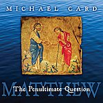 Michael Card Matthew: The Penultimate Question