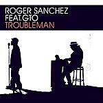 Roger Sanchez Troubleman