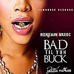 Beenie Man Bad Til Yuh Buck - Single