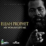 Elijah Prophet My Woman Left Me - Single