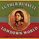 Luther Russell Lowdown World (And Other Assorted Songs)