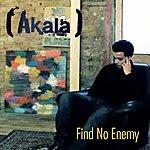 Akala Find No Enemy