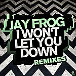 Jay Frog I Won't Let You Down (Remixes)