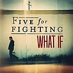 Five For Fighting What If