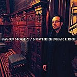Jason Moody Nowhere Near Here