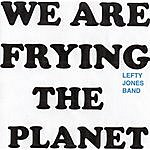 Lefty Jones Band We Are Frying The Planet