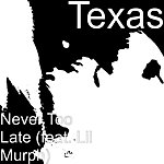 Texas Never Too Late (Feat. Lil Murph)