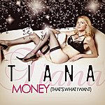 Tiana Money (That's What I Want)