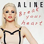 Aline Break Your Heart