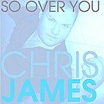 Chris James So Over You