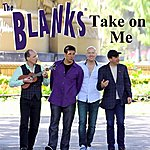 The Blanks Take On Me
