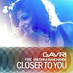 Gavri Closer To You (Feat. Anushka Manchanda)