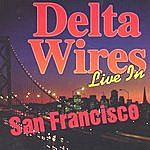 Delta Wires Take Off Your Pajamas - Live In S.F.