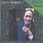 Gravy Monster I Lie To People