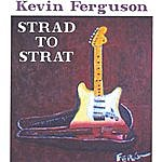 Kevin Ferguson Strad To Strat