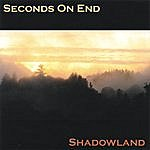 Seconds On End Shadowland