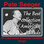 Pete Seeger Pete Seeger: The Best Collection Of American Ballads (50 Traditional Beautiful Children Songs)