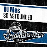 DJ Mes So Astounded