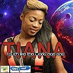 Tiana Touch Like The World Ago End