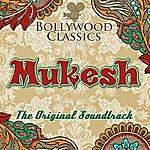 Mukesh Bollywood Classics - Mukesh (The Original Soundtrack)