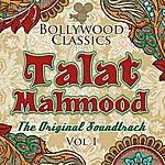 Talat Mahmood Bollywood Classics - Talat Mahmood, Vol. 1 (The Original Soundtrack)