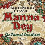 Manna Dey Bollywood Classics - Manna Dey, Vol. 1 (The Original Soundtrack)