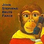 John Stephens Brute Farce