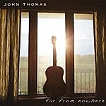 John Thomas Far From Nowhere