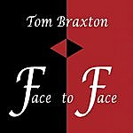 Tom Braxton Face To Face