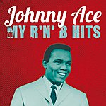 Johnny Ace Johnny Ace : My R'n'b Hits