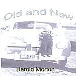Harold Morton Old And New