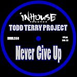 Todd Terry Project Never Give Up