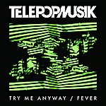 Télépopmusik Try Me Anyway / Fever