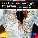 Martha Wainwright Trauma: Chansons De La Série Télé Saison #4