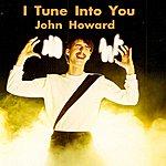 John Howard I Tune Into You