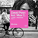 David Penn Lovin U Remixes Pt. 2 (Feat. Max C)